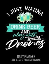 I Just Wanna Drink Beer And Play With Drones Daily Planner July 1st, 2019 To June 30th, 2020: Funny Drone Pilot Quadcopter Dad Husband Daily Planner
