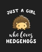 Just A Girl Who Loves Hedgehogs: Blank Lined Notebook to Write In for Notes, To Do Lists, Notepad, Journal, Funny Gifts for Hedgehogs Lover