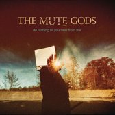 The Mute Gods - Do Nothing Till You Hear From