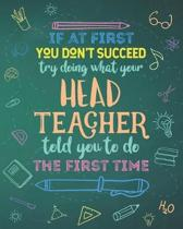 If At First You Don't Succeed Try Doing What Your Head Teacher Told You To Do The First Time: Dot Grid Notebook and Appreciation Gift for Headteachers