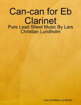 Can-can for Eb Clarinet - Pure Lead Sheet Music By Lars Christian Lundholm