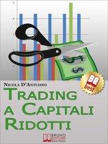 Trading A Capitali Ridotti. Investire in Borsa e Diventare un Mini Day-Trader con 10.000 euro. (Ebook Italiano - Anteprima Gratis)