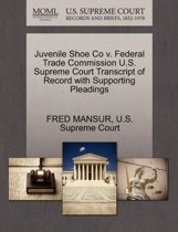 Juvenile Shoe Co V. Federal Trade Commission U.S. Supreme Court Transcript of Record with Supporting Pleadings