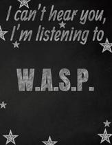 I can't hear you, I'm listening to W.A.S.P. creative writing lined notebook: Promoting band fandom and music creativity through writing...one day at a