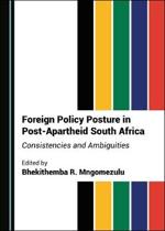 Foreign Policy Posture in Post-Apartheid South Africa: Consistencies and Ambiguities