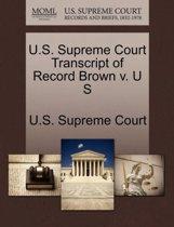U.S. Supreme Court Transcript of Record Brown V. U S