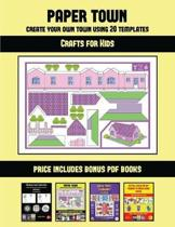 Crafts for Kids (Paper Town - Create Your Own Town Using 20 Templates)