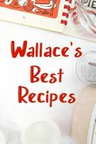 Wallace's Best Recipes
