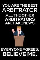 You Are The Best Arbitrator All The Other Arbitrators Are Fake News. Everyone Agrees. Believe Me.: Trump 2020 Notebook, Funny Productivity Planner, Da