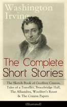 The Complete Short Stories of Washington Irving: The Sketch Book of Geoffrey Crayon, Tales of a Traveller, Bracebridge Hall, The Alhambra, Woolfert's Roost & The Crayon Papers (Illustrated)
