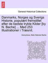 Danmarks, Norges Og Sverigs Historie, Populaert Fremstillet Efter de Bedste Trykte Kilder [By N. Bache] ... Med 253 Illustrationer I Traesnit. Femte del