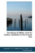 The History of Illinois, from Its Earliest Settlement to the Present Time