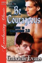 Be Courageous [Guide to Armageddon 2.0] (Siren Publishing Everlasting Classic Manlove)