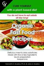 Organic Fast Food Recipes: Cure Yourself with a plant-based diet