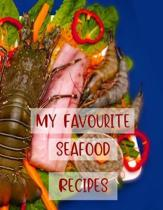 My Favourite Seafood Recipes: Blank Notebook to Create Custom Cookbook with Family and Friends' Favourite Meals