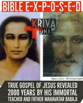 Bible Exposed : True Gospel of Jesus Revealed 2000 Years by His Immortal Teacher and Father Mahavatar Babaji