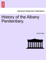 History of the Albany Penitentiary.