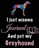 I Just Wanna Journal and Pet My Greyhound