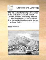The Life and Entertaining Adventures of Mr. Cleveland, Natural Son of Oliver Cromwell, Written by Himself. ... Originally Printed in Five Volumes. the Second Edition in Three Volumes. ... Volume 1 of 3