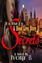 It Is What it Is: A Hood Love Story II Secrets