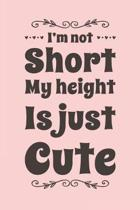 I'm Not Short My Height Is Just Cute: Cute Pink Notebook Blank Lined Journal Funny Novelty Gift for a Shortie