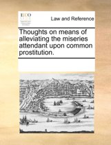 Thoughts on Means of Alleviating the Miseries Attendant Upon Common Prostitution.