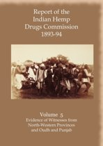Report of the Indian Hemp Drugs Commission 1893-94 Volume 5 Evidence of Witnesses from North-Western Provinces and Oudh and Punjab
