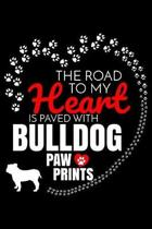 The Road To My Heart Is Paved With Bulldog Paw Prints