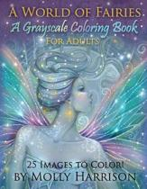 A World of Fairies - A Fantasy Grayscale Coloring Book for Adults