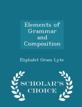 Elements of Grammar and Composition - Scholar's Choice Edition