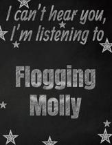 I can't hear you, I'm listening to Flogging Molly creative writing lined notebook: Promoting band fandom and music creativity through writing...one da