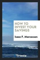How to Invest Your Savings