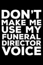 Don't Make Me Use My Funeral Director Voice