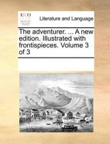 The Adventurer. ... a New Edition. Illustrated with Frontispieces. Volume 3 of 3
