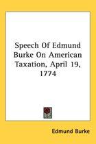 Speech of Edmund Burke on American Taxation, April 19, 1774