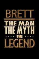 Brett The Man The Myth The Legend: Brett Journal 6x9 Notebook Personalized Gift For Male Called Brett The Man The Myth The Legend