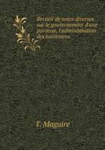 Recueil de Notes Diverses Sur Le Gouvernement D'Une Paroisse, L'Administration Des Sacremens