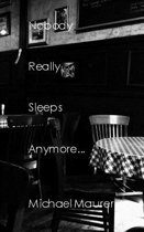 Nobody Really Sleeps Anymore
