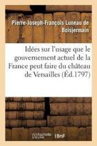 Id�es Et Vues Sur l'Usage Que Le Gouvernement Actuel de la France Peut Faire Du Ch�teau
