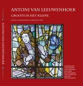 Antoni van Leeuwenhoek, groots in het kleine