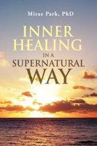 Inner Healing in a Supernatural Way