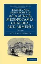 Travels and Researches in Asia Minor, Mesopotamia, Chaldea, and Armenia 2 Volume Set Travels and Researches in Asia Minor, Mesopotamia, Chaldea, and Armenia