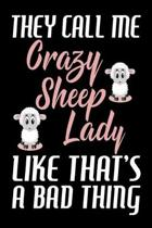 They Call Me Crazy Sheep Lady Like That's A Bad Thing: 120 Blank Lined Pages - 6''x 9'' Notebook - Funny Sheep Journal Cute Gift Idea For Sheep Lovers