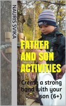 Father And Son Activities. Create A Strong Bond With Your Son (6+).
