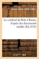 Le Cardinal de Retz Rome, d'Apr s Des Documents In dits