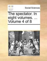 The Spectator. in Eight Volumes. ... Volume 4 of 8