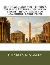 The Roman and the Teuton a Series of Lectures Delivered Before the University of Cambridge