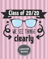 Composition Notebook Class Of 20/20 We See Things Clearly: Blank Notebook for Class of 2020 Seniors Graduation Lined Journal 100 Pages, College Ruled