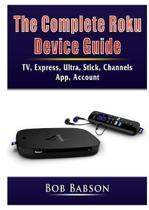 The Complete Roku Device Guide