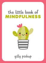 The Little Book of Mindfulness: Tips, Techniques and Quotes for a More Centred, Balanced You